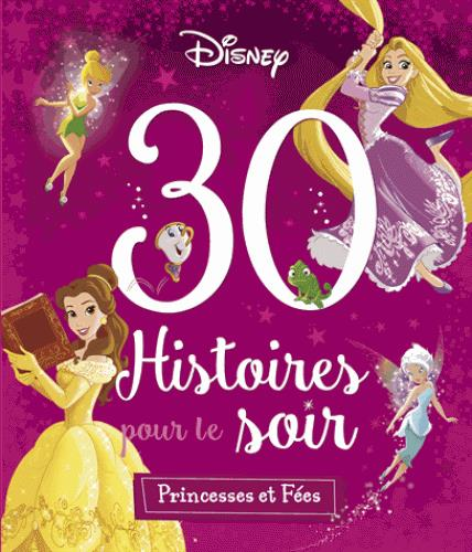 DISNEY PRINCESSES - 30 HISTOIRES POUR LE SOIR - PRINCESSES ET FEES