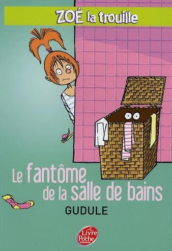 ZOE LA TROUILLE - TOME 4 - LE FANTOME DE LA SALLE DE BAINS