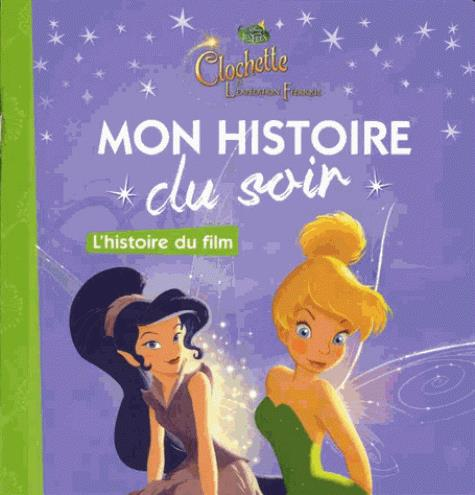 FEE CLOCHETTE - MON HISTOIRE DU SOIR - LA FEE CLOCHETTE ET L'EXPEDITION FEERIQUE, L'HISTOIRE DU FILM