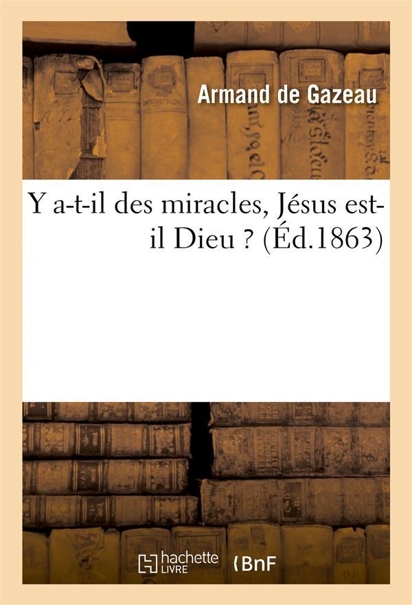 Y A-T-IL DES MIRACLES, JESUS EST-IL DIEU ?
