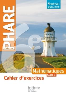 CAHIER D'EXERCICES PHARE MATHEMATIQUES CYCLE 3 / 6E - ED. 2016