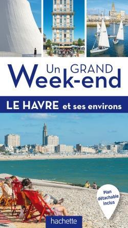 GUIDE UN GRAND WEEK-END LE HAVRE ET SES ENVIRONS