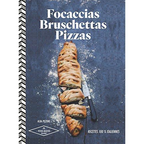 FOCACCIAS, BRUSCHETTAS, PIZZAS - RECETTES 100% ITALIENNES