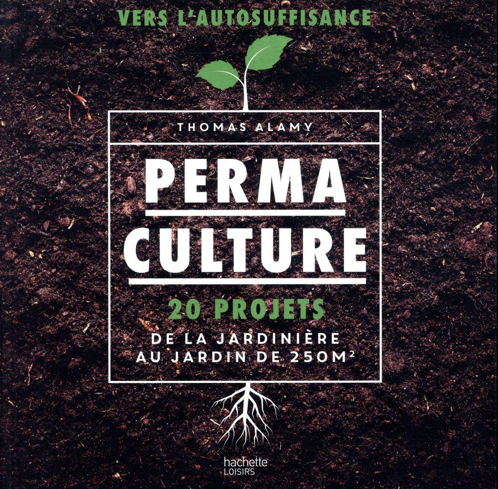 PERMACULTURE - 20 PROJETS DE LA JARDINIERE AU JARDIN DE 250 M2