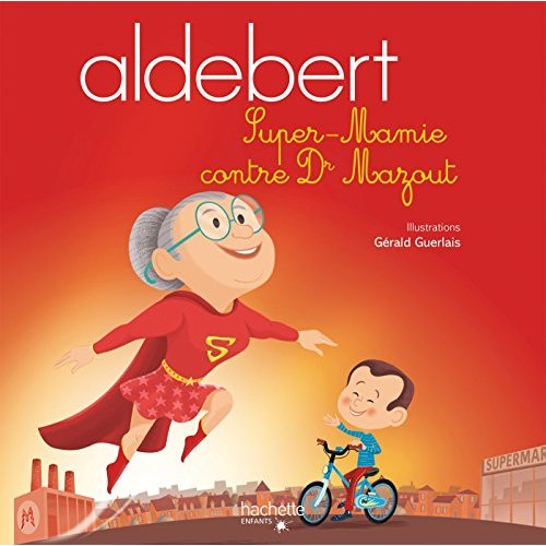ALDEBERT RACONTE - SUPER-MAMIE CONTRE DR MAZOUT / LIVRE CD