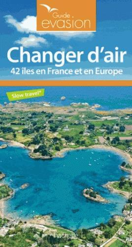 CHANGER D'AIR - 42 ILES EN FRANCE ET EN EUROPE