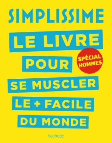 SIMPLISSIME - SE MUSCLER, SPECIAL HOMMES - LE LIVRE POUR SE MUSCLER LE + FACILE DU MONDE, SPECIAL HO