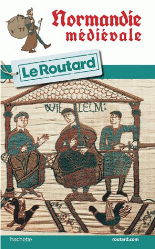 GUIDE DU ROUTARD NORMANDIE MEDIEVALE
