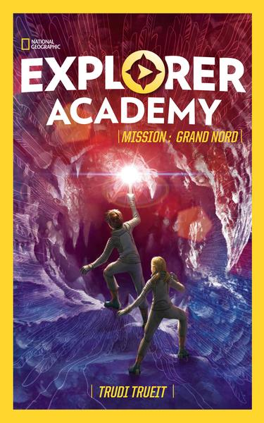 EXPLORER ACADEMY - TOME 2 - MISSION : GRAND NORD