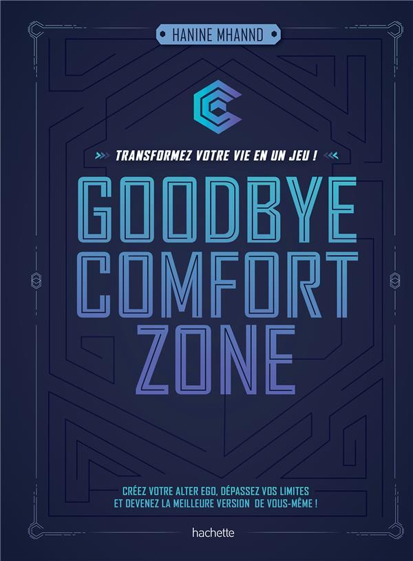 GOODBYE COMFORT ZONE - TRANSFORMEZ VOTRE VIE EN UN JEU