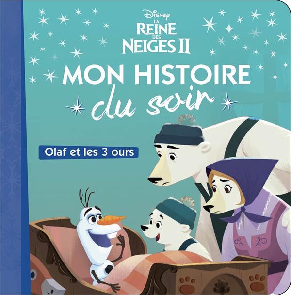 LA REINE DES NEIGES 2 - MON HISTOIRE DU SOIR - OLAF ET LES TROIS OURS
