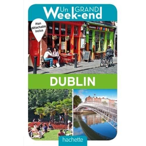 UN GRAND WEEK-END A DUBLIN. LE GUIDE