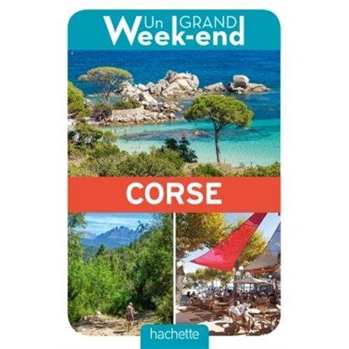UN GRAND WEEK-END EN CORSE. LE GUIDE