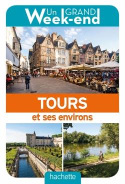 GUIDE UN GRAND WEEK-END A TOURS ET ENVIRONS