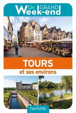 GUIDE UN GRAND WEEK-END A TOURS ET ENVIRONS