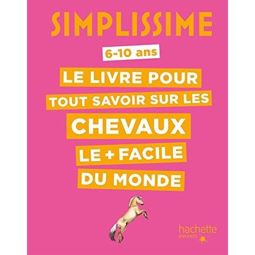 SIMPLISSIME - LE LIVRE POUR TOUT SAVOIR SUR LES CHEVAUX LE + FACILE DU MONDE