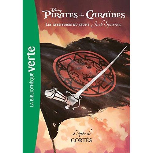PIRATES DES CARAIBES, LES AVENTURES DU JEUNE JACK SPARROW 04 - L'EPEE DE CORTES