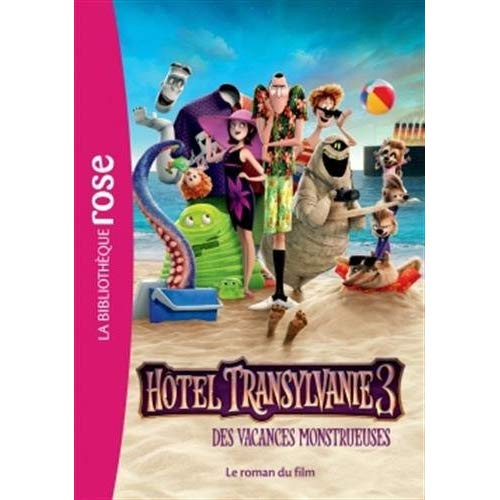 HOTEL TRANSYLVANIE 3 - LE ROMAN DU FILM - FILMS BB ROSE 8-10 - T0