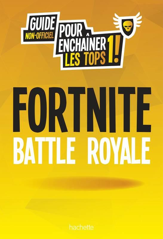 LE GUIDE DE JEU FORTNITE : BATTLE ROYALE - SAISON 4 INCLUS !