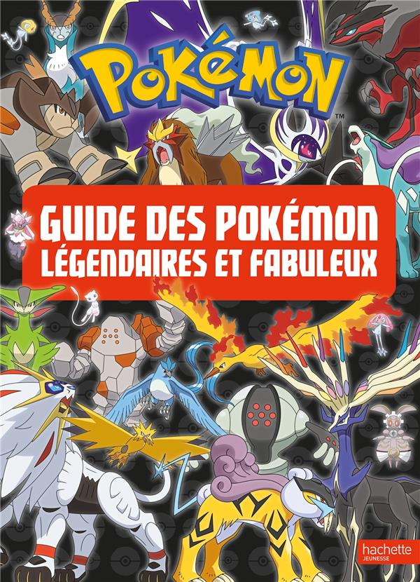 POKEMON - LE GUIDE DES POKEMON LEGENDAIRES ET FABULEUX