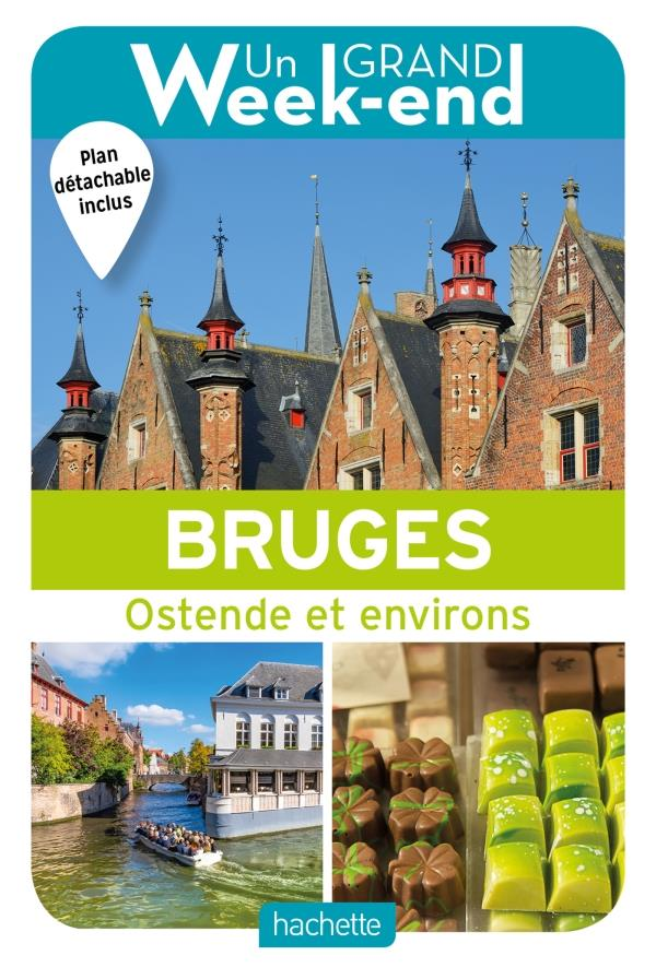 LE GUIDE UN GRAND WEEK-END A BRUGES - OSTENDE ET ENVIRONS