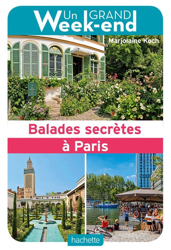 GUIDE UN GRAND WEEK-END BALADES SECRETES A PARIS