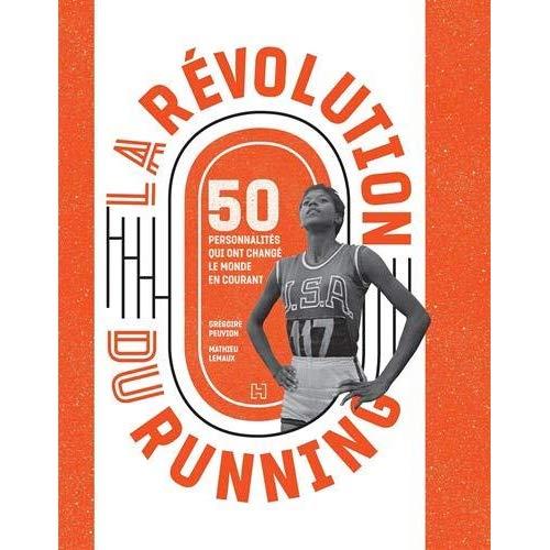LA REVOLUTION DU RUNNING - 50 PERSONNALITES QUI ONT CHANGE LE MONDE EN COURANT