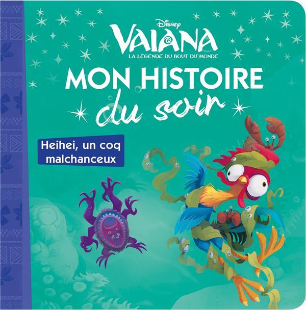 VAIANA - MON HISTOIRE DU SOIR - HEIHEI : UN COQ MALCHANCEUX