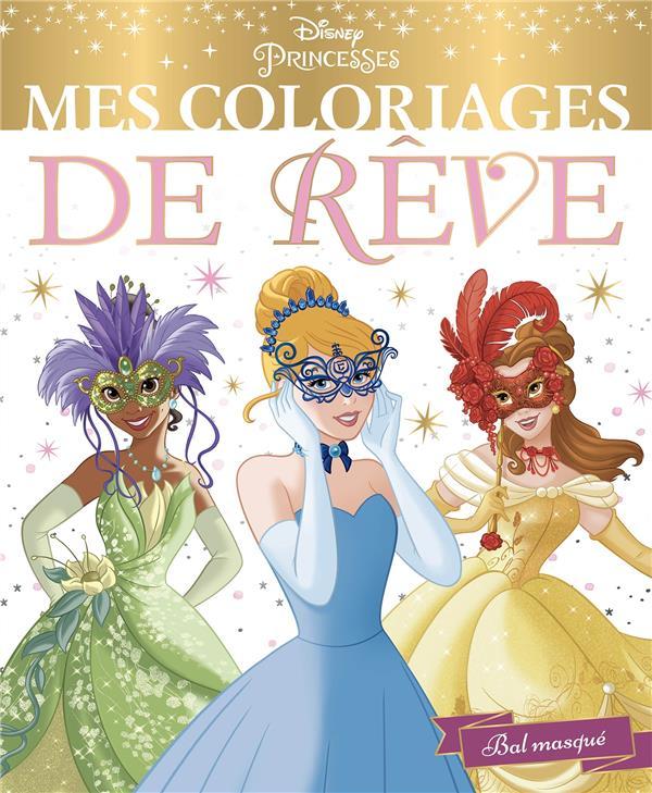 DISNEY PRINCESSES - MES COLORIAGES DE REVE - BAL MASQUE