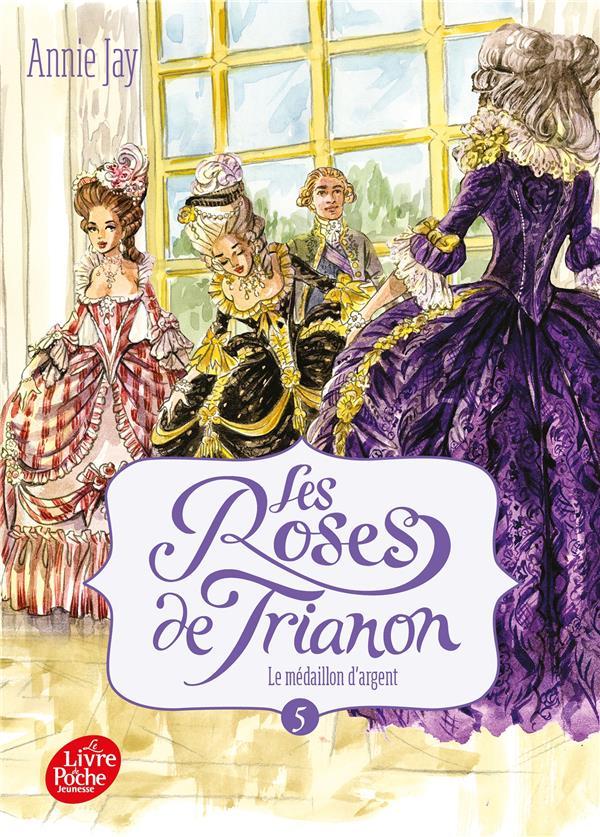 LES ROSES DE TRIANON - TOME 5 - LE MEDAILLON D'ARGENT
