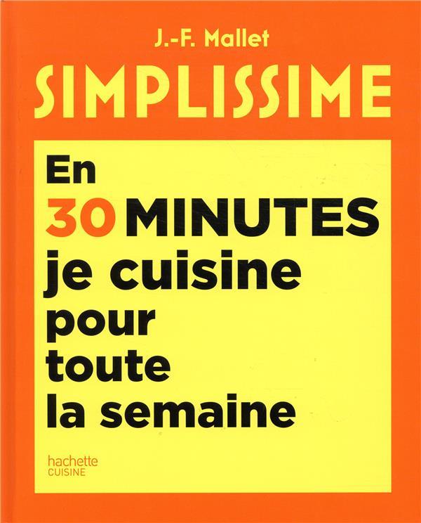 SIMPLISSIME EN 30 MINUTES JE CUISINE POUR TOUTE LA SEMAINE