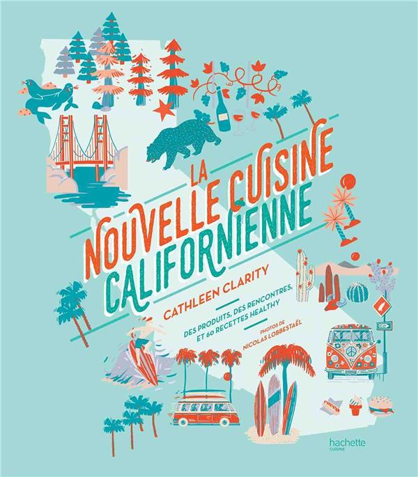 LA NOUVELLE CUISINE CALIFORNIENNE - 60 RECETTES BONNES ET SAINES PAR CATHLEEN CLARITY