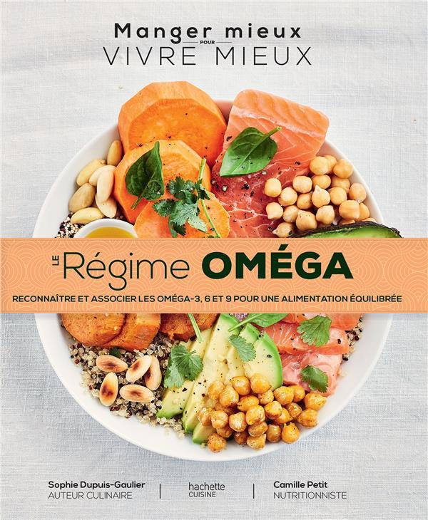 LE REGIME OMEGA - RECONNAITRE ET ASSOCIER LES OMEGA - 3,6,9 POUR UNE ALIMENTATION EQUILIBREE