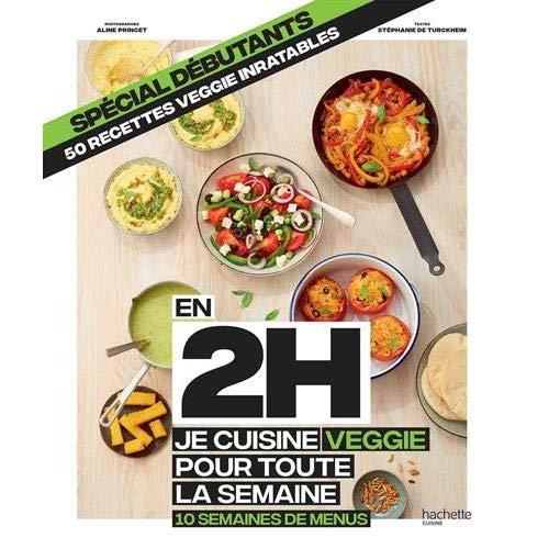 EN 2H JE CUISINE VEGGIE POUR TOUTE LA SEMAINE - SPECIAL DEBUTANTS - 10 SEMAINES DE MENUS