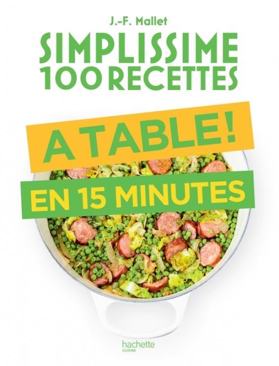 SIMPLISSIME 100 RECETTES : A TABLE EN 15 MINUTES