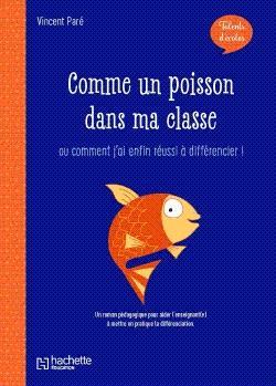 TALENTS D'ECOLE - COMME UN POISSON DANS MA CLASSE - LIVRE - ED. 2019 - ... OU COMMENT J'AI ENFIN REU