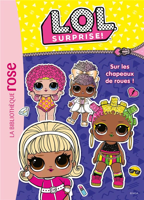 LOL SURPRISE - T16 - L.O.L. SURPRISE ! 16 - SUR LES CHAPEAUX DE ROUES !