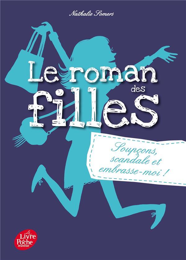 LE ROMAN DES FILLES - TOME 5 - SOUPCONS, SCANDALE ET EMBRASSE-MOI !