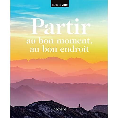 PARTIR AU BON MOMENT AU BON ENDROIT - POUR REVER DE VOYAGE