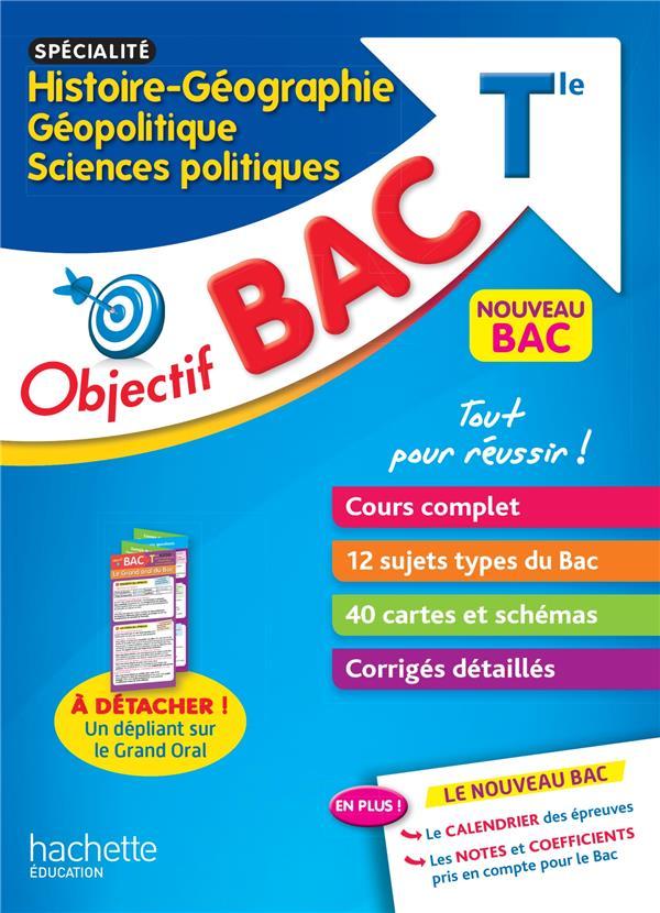 OBJECTIF BAC - SPECIALITE HISTOIRE-GEOGRAPHIE, GEOPOLITIQUE, SC. POLITIQUES TERM + EPREUVE ORALE