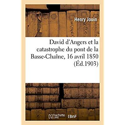 DAVID D'ANGERS ET LA CATASTROPHE DU PONT DE LA BASSE-CHAINE, 16 AVRIL 1850
