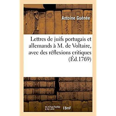 LETTRES DE QUELQUES JUIFS PORTUGAIS ET ALLEMANDS A M. DE VOLTAIRE, AVEC DES REFLEXIONS CRITIQUES - E