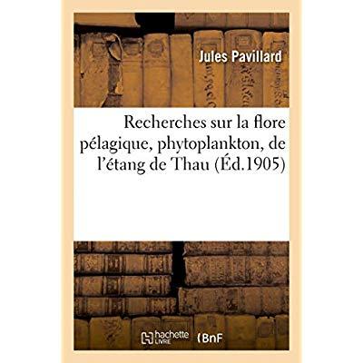 RECHERCHES SUR LA FLORE PELAGIQUE, PHYTOPLANKTON, DE L'ETANG DE THAU