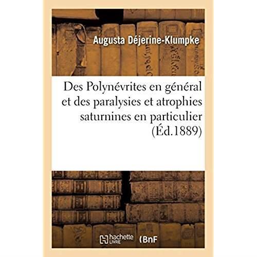 DES POLYNEVRITES EN GENERAL ET DES PARALYSIES ET ATROPHIES SATURNINES EN PARTICULIER - ETUDE CLINIQU