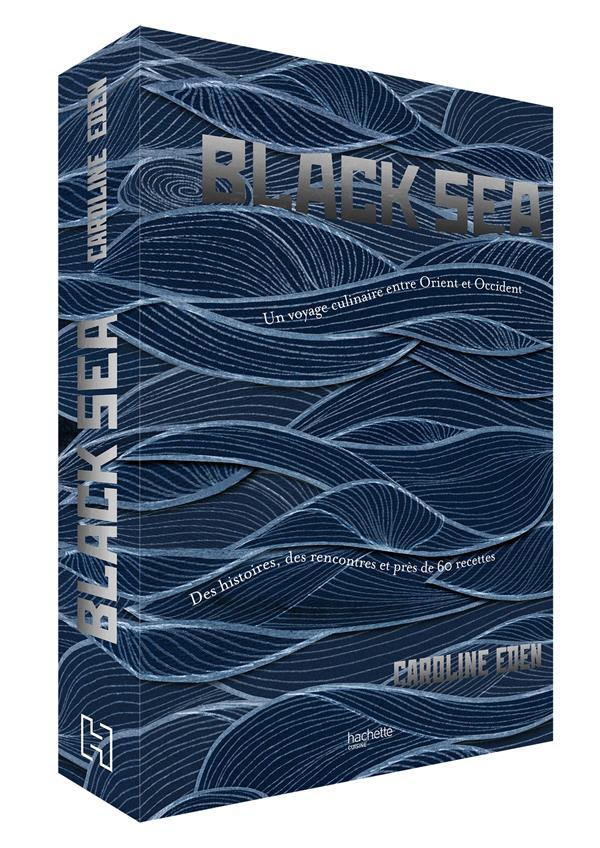 BLACK SEA - UN VOYAGE CULINAIRE ENTRE ORIENT & OCCIDENT - DES HISTOIRES, DES RENCONTRES ET PRES DE 6