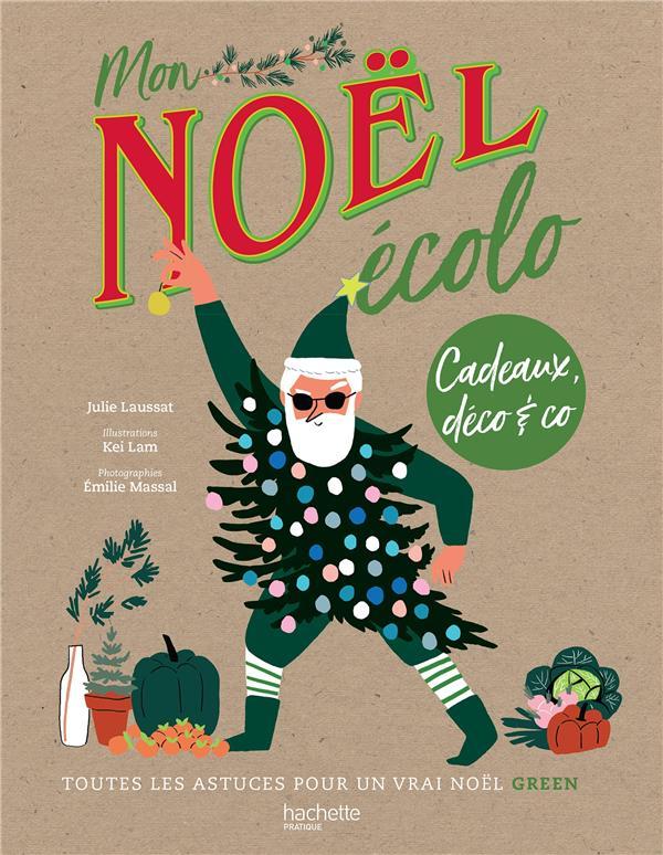 MON NOEL ECOLO - CADEAUX, DECO & CO : TOUTES LES ASTUCES POUR UN VRAI NOEL GREEN