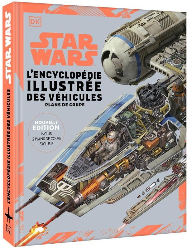 STAR WARS ENCYCLOPEDIE ILLUSTREE DES VEHICULES - NOUVELLE EDITION - DEUX PLANS EN COUPE EXCLUSIFS