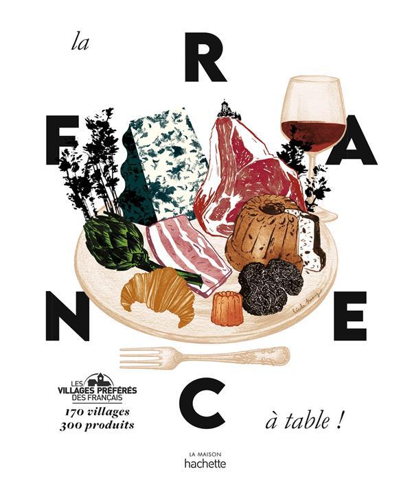 LA FRANCE A TABLE - 170 VILLAGES, 300 PRODUITS