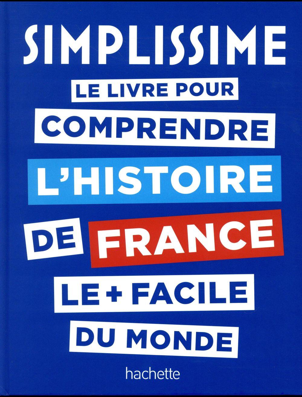 SIMPLISSIME LE LIVRE POUR COMPRENDRE L'HISTOIRE DE FRANCE LE + FACILE DU MONDE