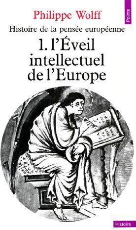 HISTOIRE DE LA PENSEE EUROPEENNE. L'EVEIL INTELLECTUEL DE L'EUROPE (IXE-XIIE SIECLE)